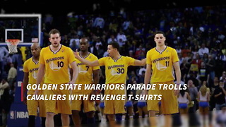 Warriors Parade Trolls Cavaliers With Revenge T-Shirts - Video