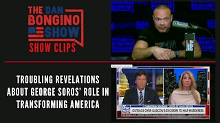 Troubling revelations about George Soros' role in transforming America - Dan Bongino Show Clips