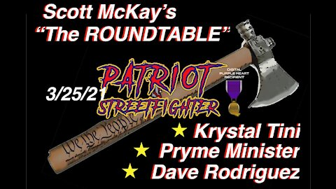 3.25.21 Scott McKay Patriot Streetfighter ROUNDTABLE W/ Dave Rodriguez, Krystal Tini, Pryme Minister