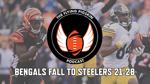 Cincinnati Bengals fall to Pittsburgh Steelers 21-28 in back-and-forth game | Flying Pigskin Podcast (10/15/18)