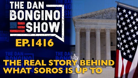Ep. 1416 The Real Story Behind What Soros Is Up To - The Dan Bongino Show