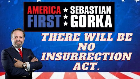 There will be no Insurrection Act. Sebastian Gorka on AMERICA First