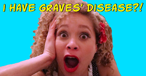 I Have Graves' Disease?!