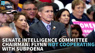 Senate Intelligence Committee Chairman: Flynn Not Cooperating With Subpoena - Video