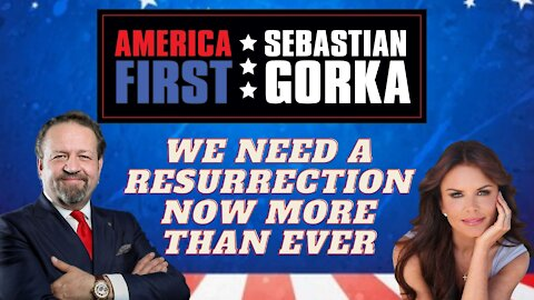 We need a resurrection now more than ever. Roma Downey with Sebastian Gorka on AMERICA First