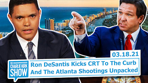 Ron DeSantis Kicks CRT to the Curb + Atlanta Shootings Unpacked | The Charlie Kirk Show