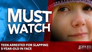 Teen Arrested For Slapping 5-Year-Old In Face - Video