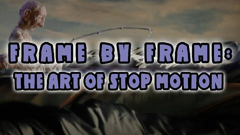 Frame By Frame: The Art of Stop Motion