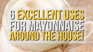 6 Excellent Uses for Mayonnaise Around the House! - Video