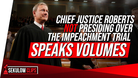 Chief Justice Roberts Not Presiding Over the Impeachment Trial Speaks Volumes