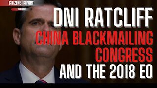 DNI Ractliff: China Blackmailing Congress & the 2018 Election Interference EO