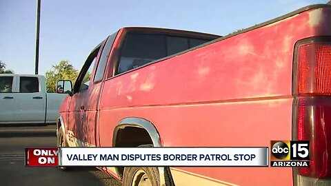 Valley man says he was unlawfully detained during Border Patrol traffic stop