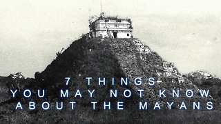 7 Things you may not know about The Mayans