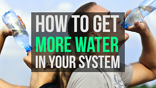 How to get more water in your system - Video