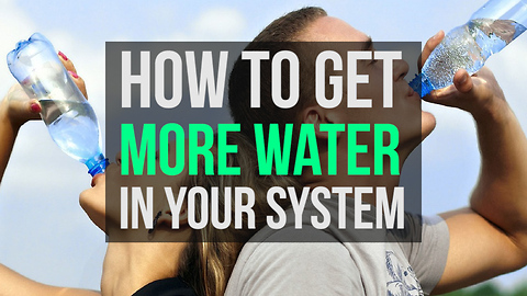 How to get more water in your system