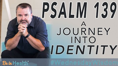 Psalm 139: A Journey Into Identity - Pastor Scott Harper #WednesdayWisdom