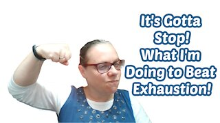 It's gotta stop! What I'm doing to stop feeling exhausted!