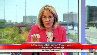 Infrastructure Bill: Marxist Trojan Horse to End Home Ownership | Debbie Discusses 4.7.21