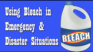 Using Bleach in Emergency & Disaster Situations ~ Emergency Preparedness