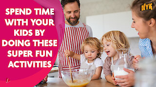 Top 4 Super Fun Activities To Do With Your Kids At Home