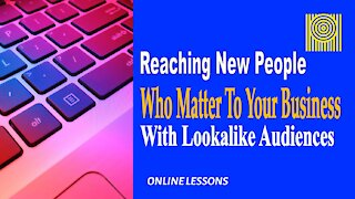 Reaching New People Who Matter To Your Business With Lookalike Audiences