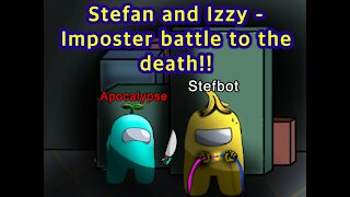 Stefan and Izzy - Imposter Battle to the Death!