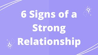6 Signs of a Strong Relationship