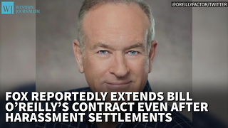 Report: Fox Extends O'Reilly's Contract Even After Harassment Settlements - Video