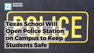 Texas School Will Open Police Station On Campus To Keep Students Safe - Video