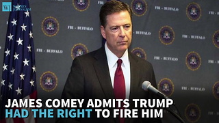James Comey Admits Trump Had The Right To Fire Him