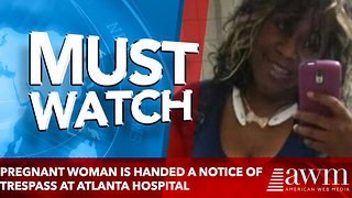 Six months pregnant woman is handed a notice of trespass at Atlanta hospital - Video
