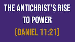 The Antichrist's rise to power (Daniel 11:21)