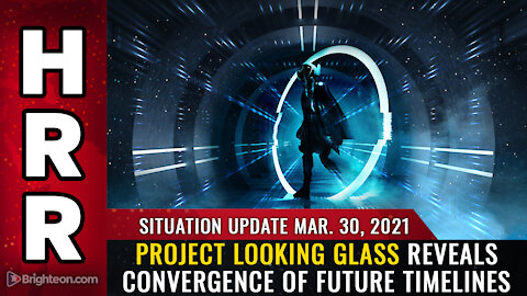 Situation Update, Mar 30th, 2021 - Project Looking Glass reveals convergence of future timelines