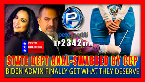 EP 2342-6PM State Dept Anal-Swabbed By CCP - Biden Admin Finally Gets What They Deserve