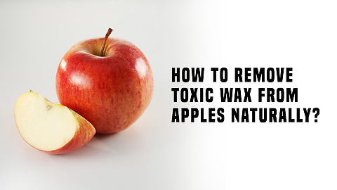 How To Remove Toxic Wax From Apples Naturally?