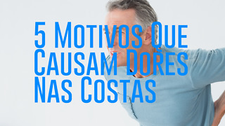 5 Motivos Que Causam Dores Nas Costas - Video