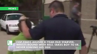 Cop Finds Abused 8-Year-Old Starved, Wrists Bound With Belt. Takes Boy to ER, Never Leaving His Side - Video