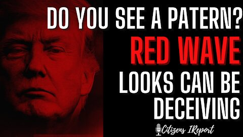 RED WAVE: Do You See A Patern? Looks Can be Deceiving!