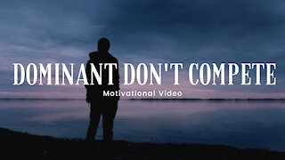 Dominant Don't Compete - Morning Motivational Video 4K   HD