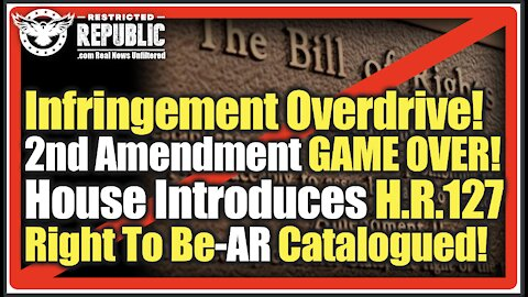 It's More Than A Gun Grab! Listen Carefully, You Have 3 Months To Comply Or You Risk Imprisonment! H.R.127 EXPOSED!!