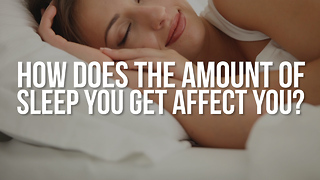 How Does the Amount of  Sleep You Get Affect You? - Video