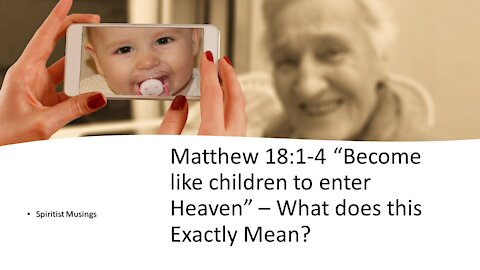 """Matthew 18:1-4 """"Become like children to enter Heaven"""" – What did Jesus actually mean"""