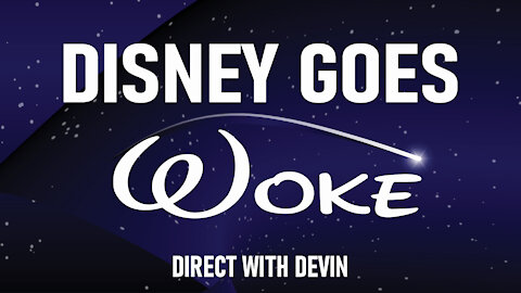 Direct with Devin: Disney Goes Woke