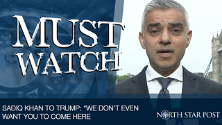 "London Mayor To Trump: ""We Don't Even Want You Here"" - Video"