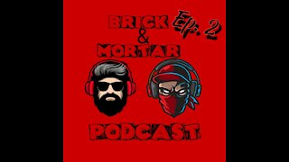 Brick and Mortar podcast ep.2