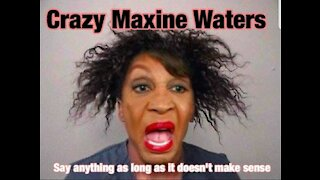 Crazy Maxine Waters