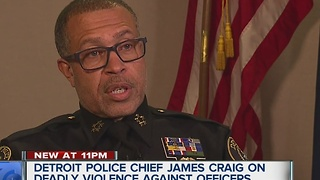 Detroit Police Chief James Craig talks violence against police officers - Video