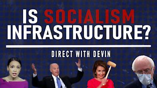 Direct with Devin: Is Socialism Infrastructure?