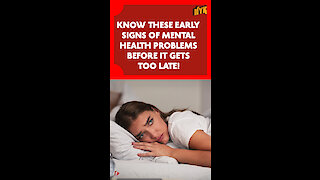 What Are The Early Signs Of Mental Health Problem? *