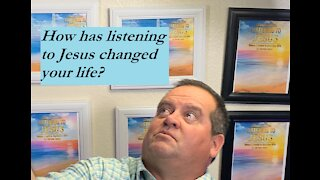 Listening to Jesus Christ changed my life